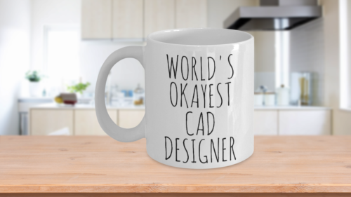 Worlds Okayest CAD Designer Funny Gift Idea Boss Coworker Gag Ceramic Whit e