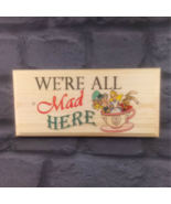 We're All Mad Here Plaque / Sign / Gift - Hatter Alice in Wonderland Hou... - $12.46