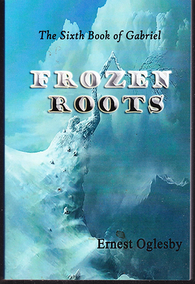 Frozen Roots (The 6th Book of Gabriel) by Ernest Oglesby
