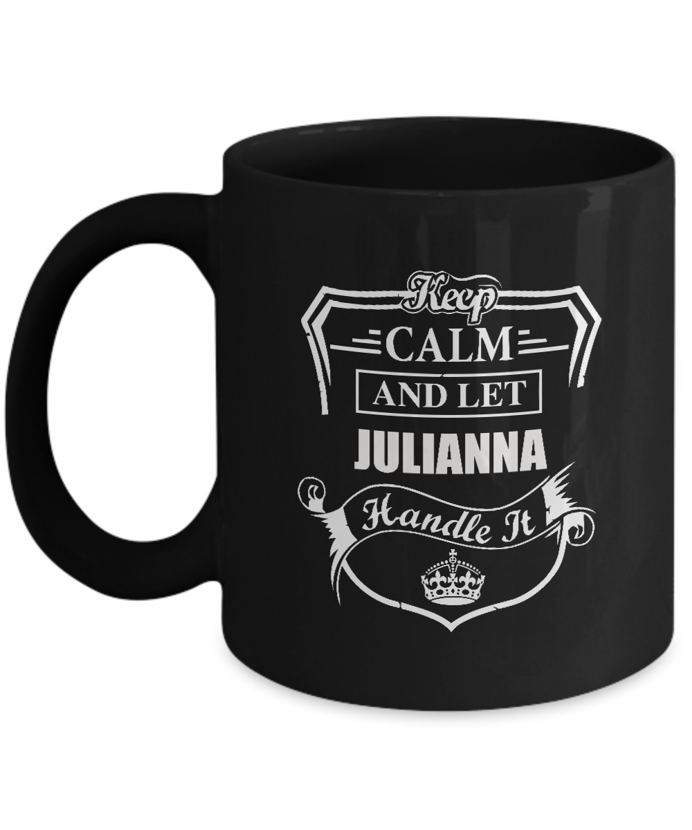 Personalized Mug For Men, Women - Keep Calm And Let JULIANNA Handle It - Novelty