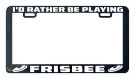 I'd rather be playing Frisbee license plate frame holder - $5.99