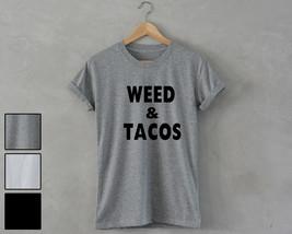 Weed and Tacos T-Shirt unisex Marijuana stoner kush dope thc Marijuana c... - $14.99