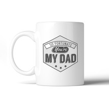 So Fortunate You're My Dad Unique Graphic Design Coffee Mug For Dad - $14.99