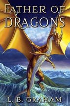Father of Dragons (The Binding of the Blade, Book 4) [Paperback] L. B. G... - $8.99