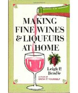Making fine wines and liqueurs at home [Jan 01, 1972] Beadle, Leigh P - $29.97