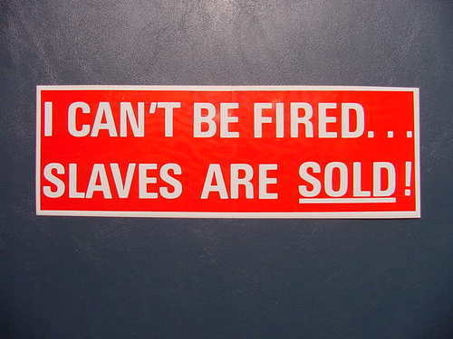 BUMPER STICKER I CAN'T BE FIRED...SLAVES ARE SOLD! RED