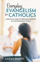 Everyday Evangelism for Catholics by Cathy Duffy
