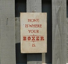 PRIMITIVE VINTAGE WOOD SIGN - HOME IS WHERE YOUR BOXER IS OR BOXERS ARE - $25.49