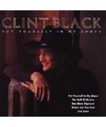 Clint Black  (Put Yourself In My Shoes)  - $2.00