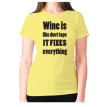Wine is like duct tape it fixes everything - women's premium t-shirt - $9.99+