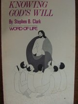 Knowing God's will [Jan 01, 1974] Clark, Stephen B