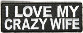I LOVE MY CRAZY WIFE Funny Embroidered Motorcycle MC Club Biker PATCH PA... - $12.11