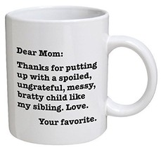 Funny Mug - Dear Mom: Thanks for putting up with a bratty child... Love.... - £11.44 GBP