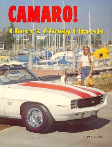 Camaro! Chevy's Classy Chassis: An Illustrated History [Hardcover] Miller, Ray