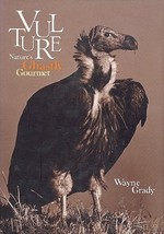 Vultures : Natures Ghastly Gourmet : Wayne Grady : New Hardcover   @ZB - $27.50