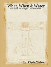 What, When & Water: Nutrition for Weight Loss Wellness [Perfect Paperback] image 1
