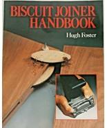 Biscuit Joiner Handbook By Hugh Foster 1989 Paperback Step-by-Step Instr... - $6.92