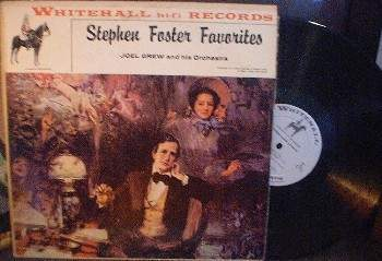 Joel Grew & his Orchestra - Stephen Foster Favorites -Whitehall Records WH 20013