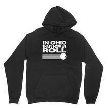 In Ohio Thats How We Roll Shirt Bowling Lanes Unisex Black Hoodie Sweatshirt - $24.95+