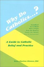 Why Do Catholics?: A Guide to Catholic Belief and Practice Altemose, Cha... - $1.80