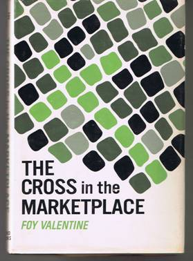 The Cross in the Marketplace by Foy Valentine (1966)