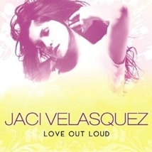 LOVE OUT LOUD by Jaci Velasquez
