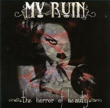 My Ruin -The Horror of Beauty 2003 CD - $6.00