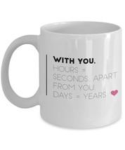 "Heart Mug ""Relationship Mugs With You Hours = Seconds, Apart From You Da... - $14.95"