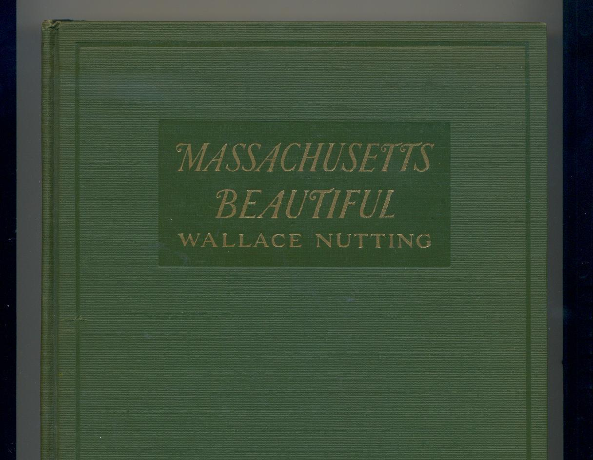 Nutting - MASSACHUSETTS BEAUTIFUL - 1923 - 304 illustrations