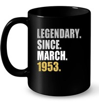 65th Birthday Gifts Legendary Since March 1953 Gift Coffee Mug - $13.99+