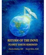 Return of the Dove, Planet Earth Renewed [Paperback] [Jan 01, 2009] PhD ... - $40.00