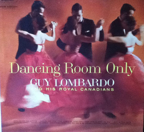 Dancing Room Only - Guy Lombardo and His Royal Canadians