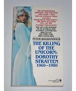 The Killing of the Unicorn: Dorothy Stratten, 1960-1980 Peter Bogdanovich - $80.75