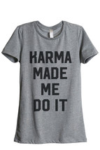 Thread Tank Karma Made Me Do It Women's Relaxed T-Shirt Tee Heather Grey - $24.99+