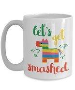 Cinco De Mayo Let's Get Smashed Coffee Mug Pinata Gift Funny Sayings Quotes - £12.61 GBP