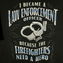 Law Enforcement Shirt Funny Police Officer Cops Firefighters Hero Humorous 2XL - $19.95