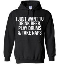 I Just Want To Drink Beer, Play Drums & Take Naps Blend Hoodie - $32.99+