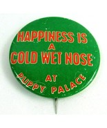 1970s VTG Pin Button Pinback Happiness is A Cold Wet Nose At PUPPY PALAC... - $18.87