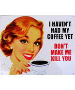 I Haven't Had My Coffee Yet Don't Make Me Kill You Metal Sign - $13.95
