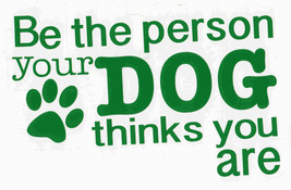 BLACK FRIDAY SALE be the person your dog things you are  decal ideal cars, truck