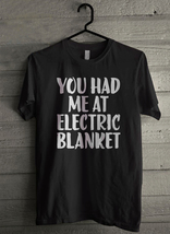 You Had Me At Electric Blanket - Custom Men's T-Shirt (1354) - $19.13+