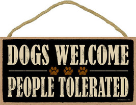 """Dogs Welcome People Tolerated Dog Sign Plaque Dog 10"""" x 5"""" - $10.95"""