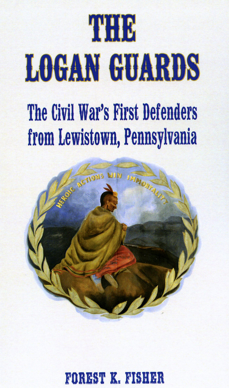 The Logan Guards: The Civil War's First Defenders from Lewistown, Pennsylvania