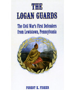 Civil War - The Logan Guards: First Defenders from Lewistown, Pennsylvania - $17.75