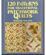 120 Patterns for Traditional Patchwork Quilts Maggie Malone - $5.50