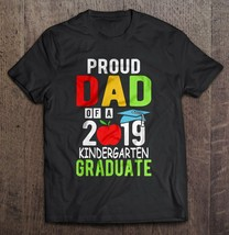 Proud Dad Of A 2019 Kindergarten Graduate Men T-Shirt S-6XL - $12.99