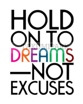 An item in the Art category: Hold On To Dreams, Not Excuses, Dreams Quote Art, Inspirational No Excuses Quote