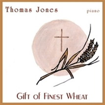 GIFT OF FINEST WHEAT - PIANO by Thomas Jones