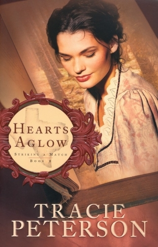 Hearts Aglow by Tracie Peterson (Striking a Match Series #2)