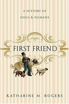 FIRST FRIEND : History Of Dogs and Humans - New Hardcover 1st Edition   @ZB - $14.95
